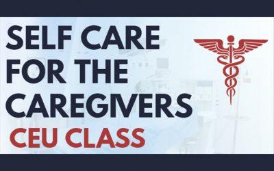 Self Care For The Caregivers: CEU Class