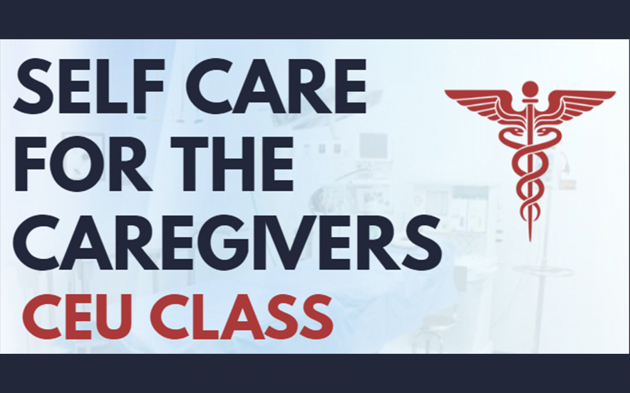 Self Care For The Caregivers: CEU Class
